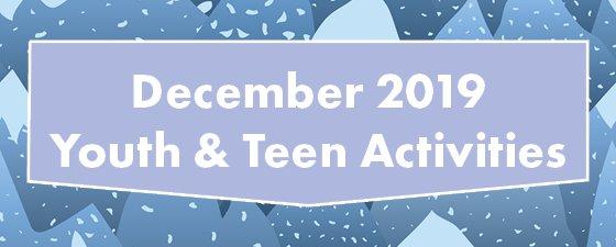 December Youth & Teen Activities