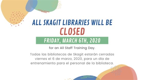 All Skagit Libraries will be closed on Friday, March 6th, 2020 for an all staff training day.