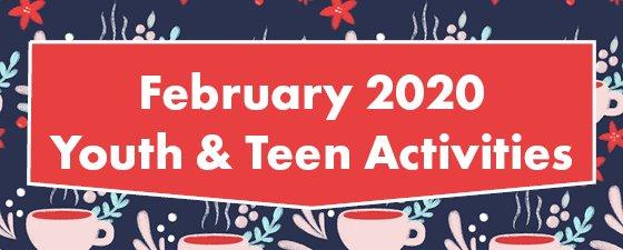February Youth & Teen Activities