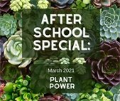 After School Special: Plant Power