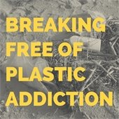 Breaking Free of Plastic Addiction