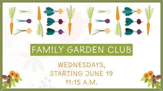 Family Garden Club, Wednesdays Starting June 19 at 11:15 a.m.